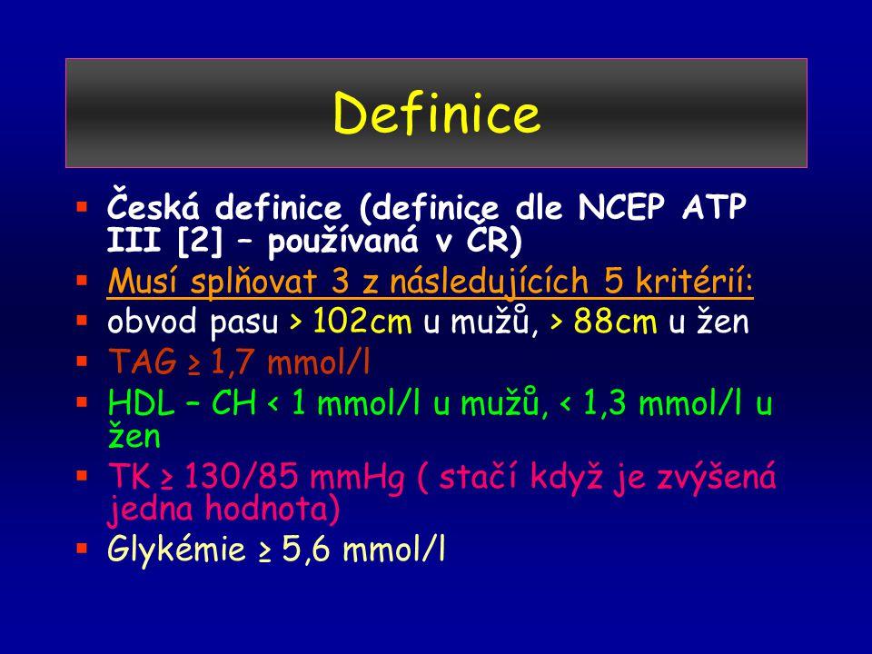 Definice Česká definice (definice dle NCEP ATP III [2] – používaná v ČR) Musí splňovat 3 z následujících 5 kritérií: